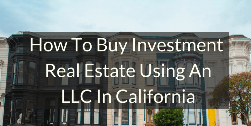 Using An LLC To Buy Commercial Real Estate In California